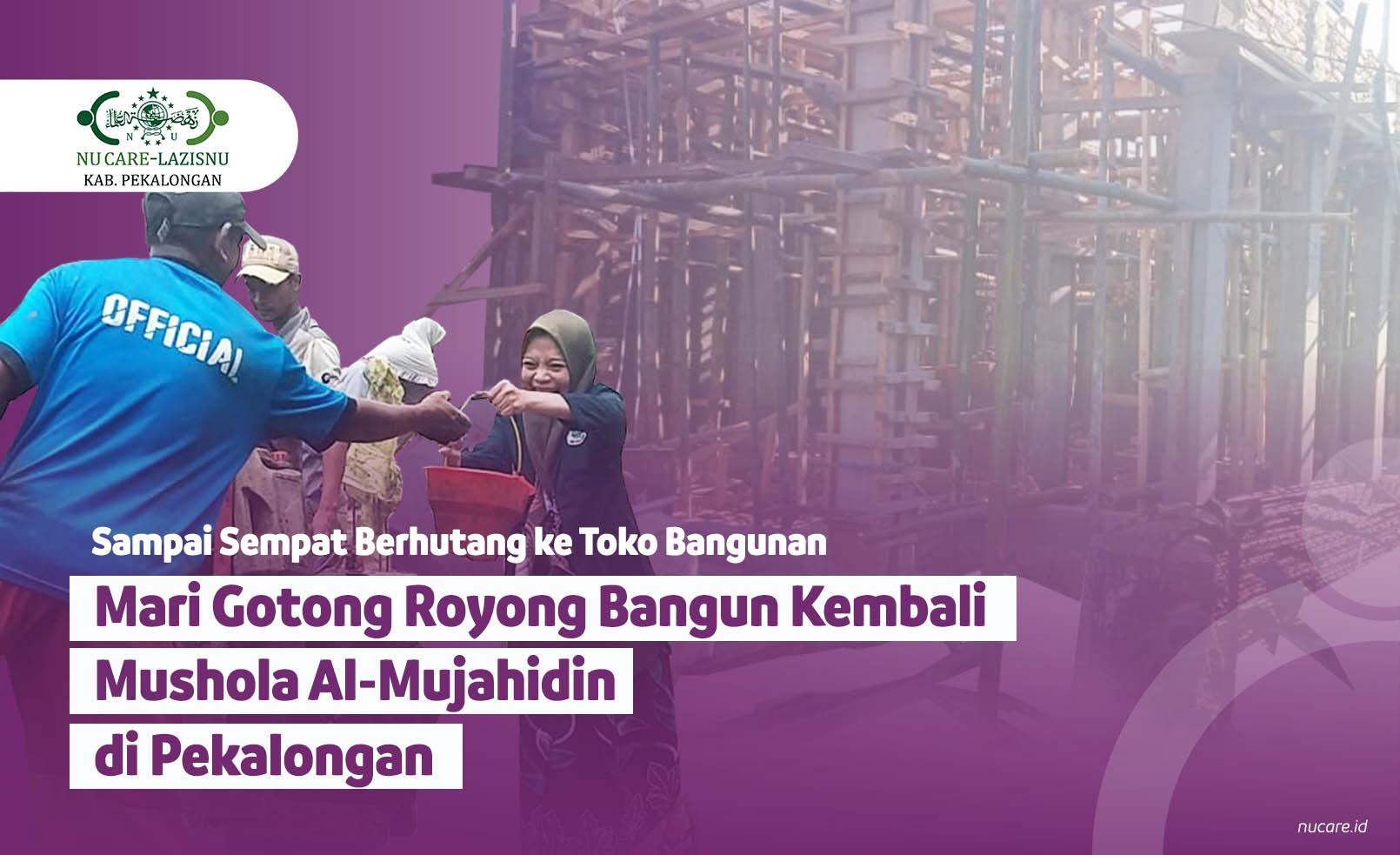 Mari Bangun Kembali Mushola Al-Mujahidin!