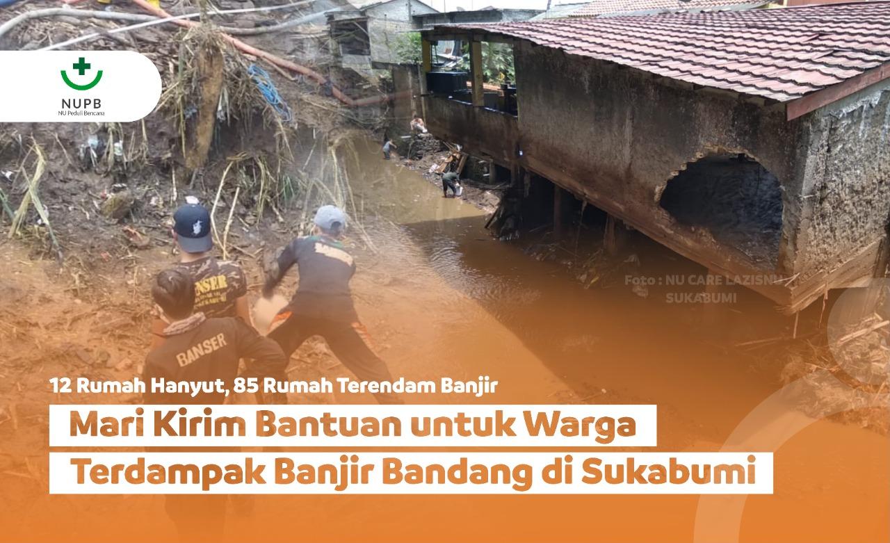 Diterjang Banjir Bandang, Mari Kirim Bantuan untuk 6 Desa di Sukabumi!